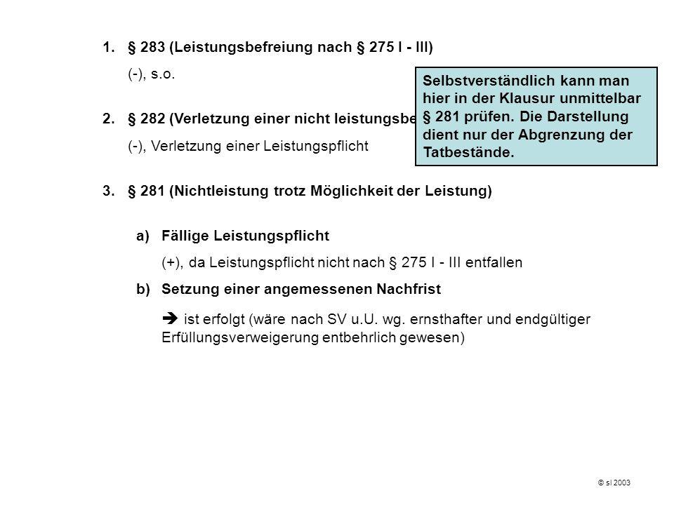 1.§ 283 (Leistungsbefreiung nach § 275 I - III) (-), s.o. 2.§ 282 (Verletzung einer nicht leistungsbezogenen Nebenpflicht) (-), Verletzung einer Leist