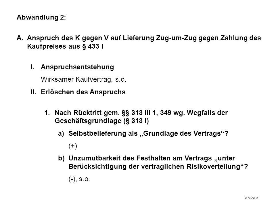 Abwandlung 2: A.Anspruch des K gegen V auf Lieferung Zug-um-Zug gegen Zahlung des Kaufpreises aus § 433 I I.Anspruchsentstehung Wirksamer Kaufvertrag, s.o.
