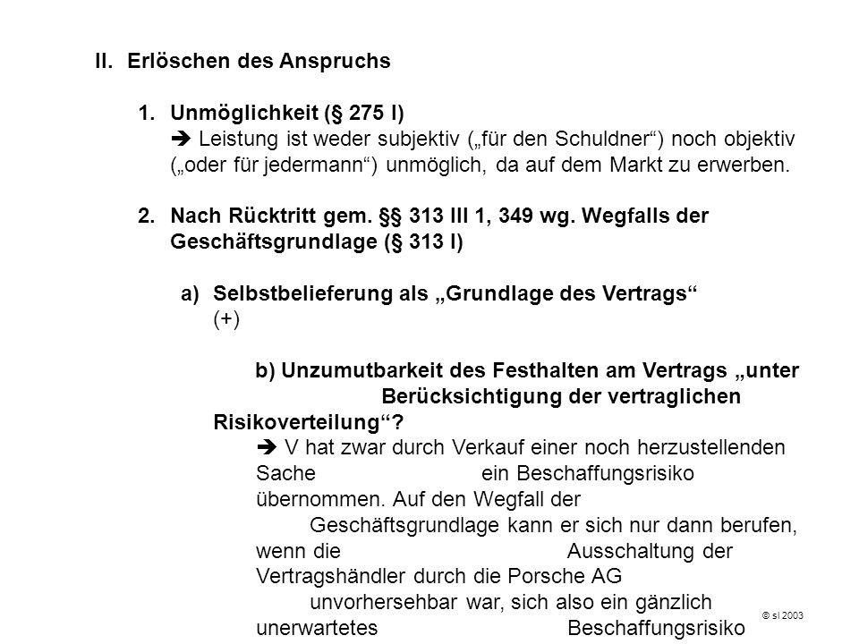 II.Erlöschen des Anspruchs 1.Unmöglichkeit (§ 275 I) Leistung ist weder subjektiv (für den Schuldner) noch objektiv (oder für jedermann) unmöglich, da