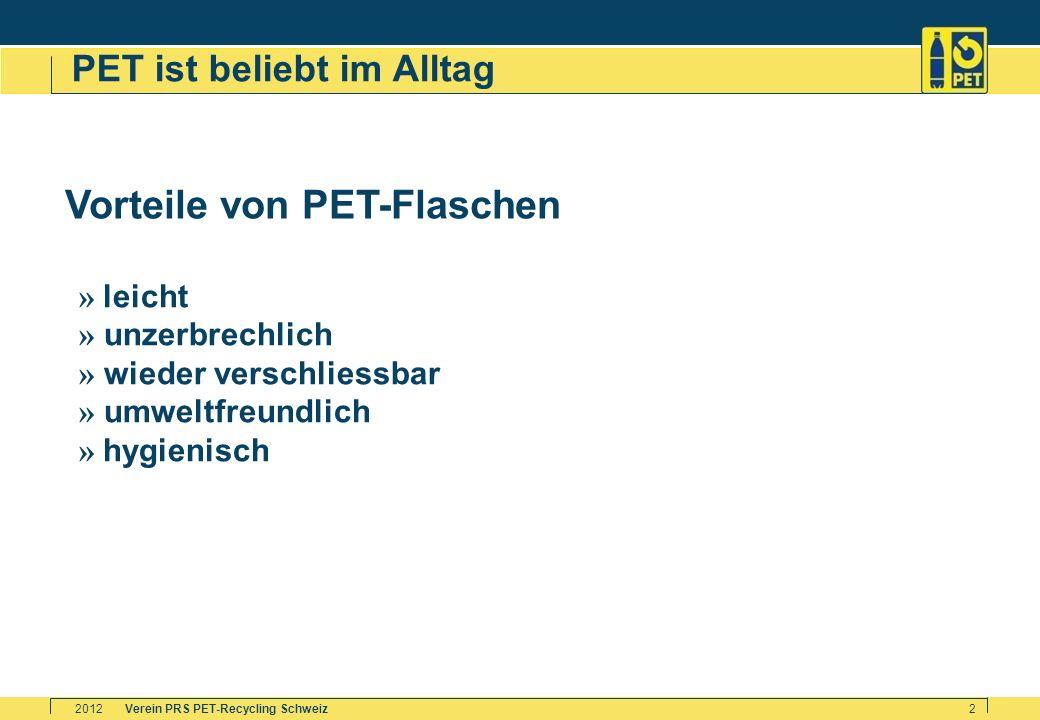 Verein PRS PET-Recycling Schweiz2012 2 Vorteile von PET-Flaschen PET ist beliebt im Alltag » leicht » unzerbrechlich » wieder verschliessbar » umweltf