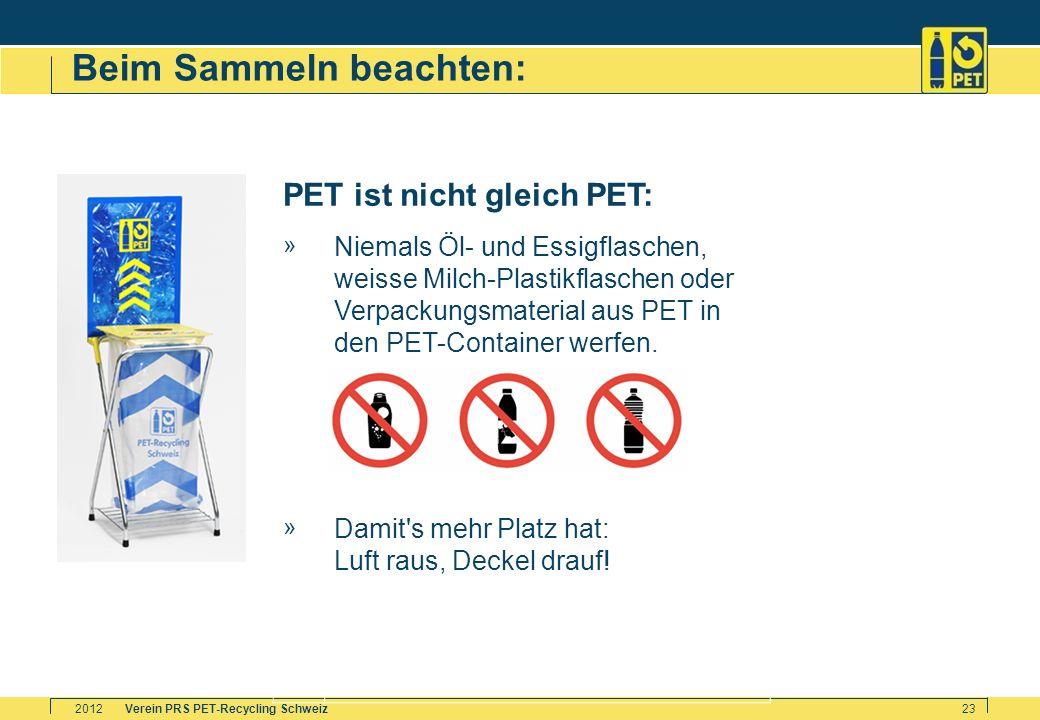 Verein PRS PET-Recycling Schweiz2012 23 Beim Sammeln beachten: PET ist nicht gleich PET: » Niemals Öl- und Essigflaschen, weisse Milch-Plastikflaschen