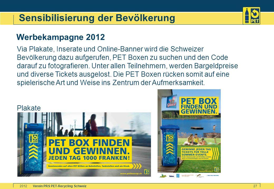 Verein PRS PET-Recycling Schweiz2012 27 Sensibilisierung der Bevölkerung Werbekampagne 2012 Via Plakate, Inserate und Online-Banner wird die Schweizer