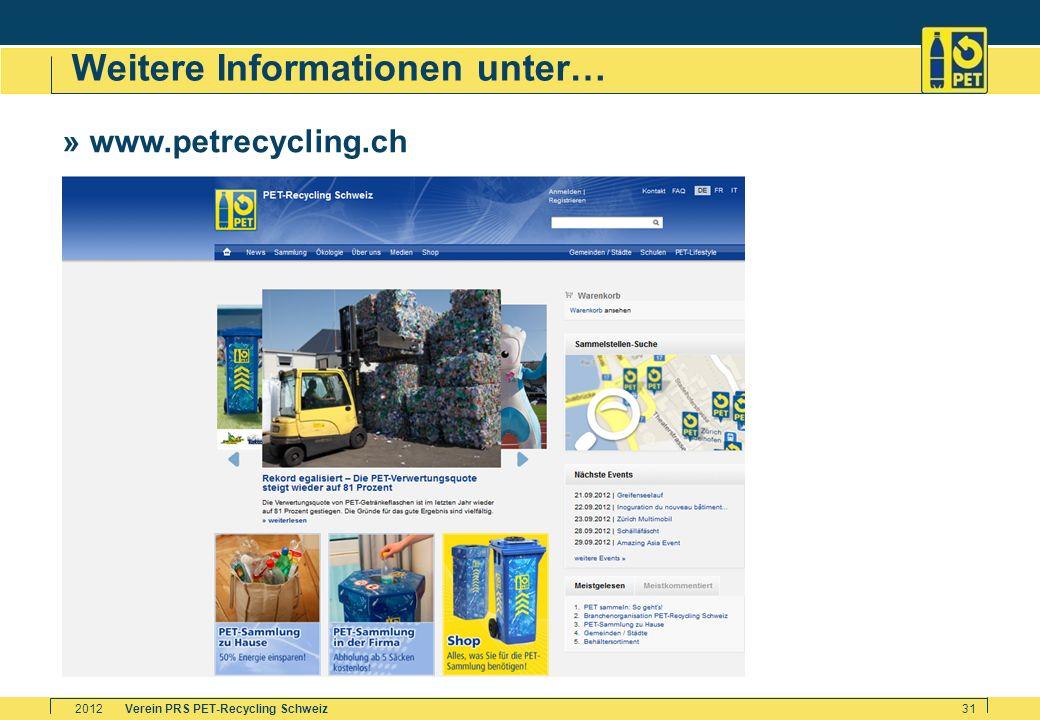 Verein PRS PET-Recycling Schweiz2012 31 Weitere Informationen unter… » www.petrecycling.ch