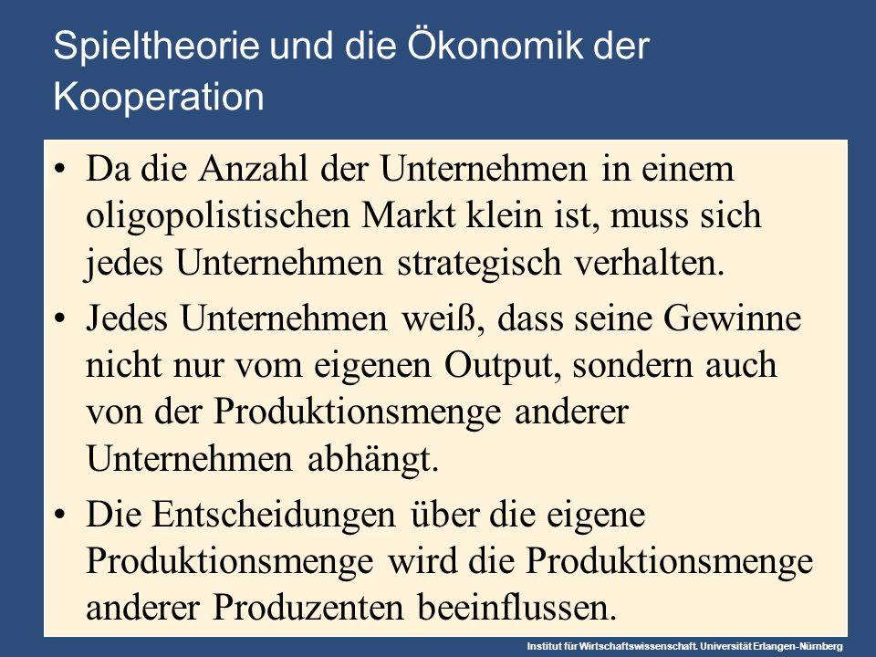 Institut für Wirtschaftswissenschaft. Universität Erlangen-Nürnberg Spieltheorie und die Ökonomik der Kooperation Da die Anzahl der Unternehmen in ein