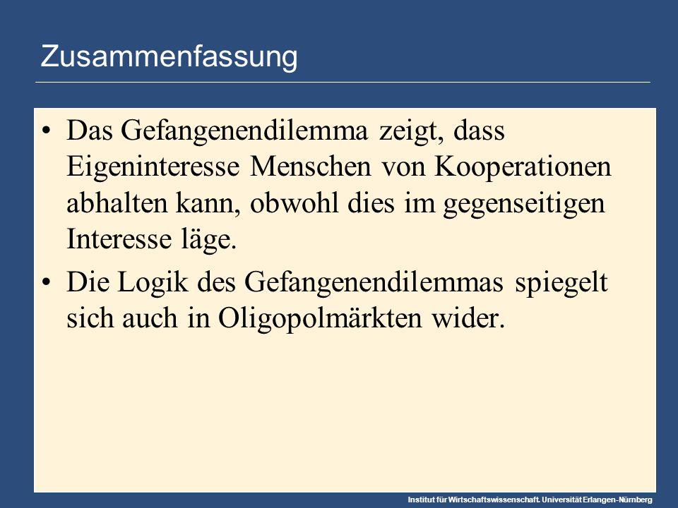 Institut für Wirtschaftswissenschaft. Universität Erlangen-Nürnberg Zusammenfassung Das Gefangenendilemma zeigt, dass Eigeninteresse Menschen von Koop