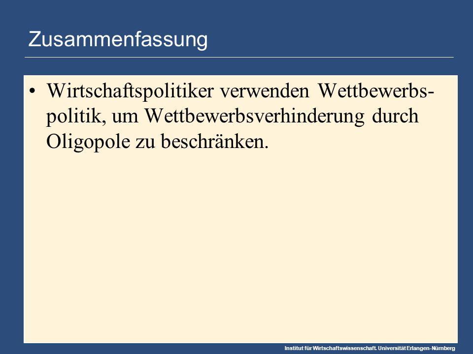 Institut für Wirtschaftswissenschaft. Universität Erlangen-Nürnberg Zusammenfassung Wirtschaftspolitiker verwenden Wettbewerbs- politik, um Wettbewerb
