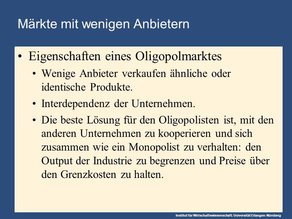Institut für Wirtschaftswissenschaft. Universität Erlangen-Nürnberg Märkte mit wenigen Anbietern Eigenschaften eines Oligopolmarktes Wenige Anbieter v