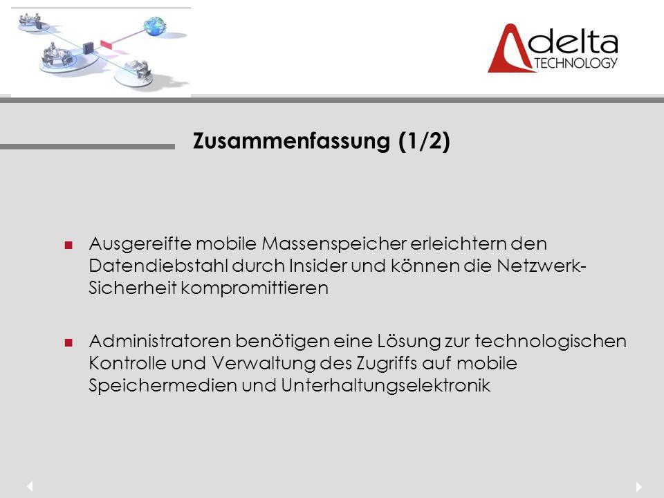 Zusammenfassung (1/2) Ausgereifte mobile Massenspeicher erleichtern den Datendiebstahl durch Insider und können die Netzwerk- Sicherheit kompromittieren Administratoren benötigen eine Lösung zur technologischen Kontrolle und Verwaltung des Zugriffs auf mobile Speichermedien und Unterhaltungselektronik