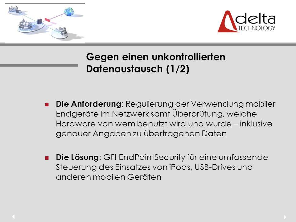 Gegen einen unkontrollierten Datenaustausch (1/2) Die Anforderung : Regulierung der Verwendung mobiler Endgeräte im Netzwerk samt Überprüfung, welche Hardware von wem benutzt wird und wurde – inklusive genauer Angaben zu übertragenen Daten Die Lösung : GFI EndPointSecurity für eine umfassende Steuerung des Einsatzes von iPods, USB-Drives und anderen mobilen Geräten