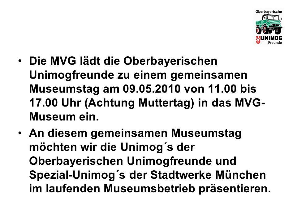 Die MVG lädt die Oberbayerischen Unimogfreunde zu einem gemeinsamen Museumstag am 09.05.2010 von 11.00 bis 17.00 Uhr (Achtung Muttertag) in das MVG- M