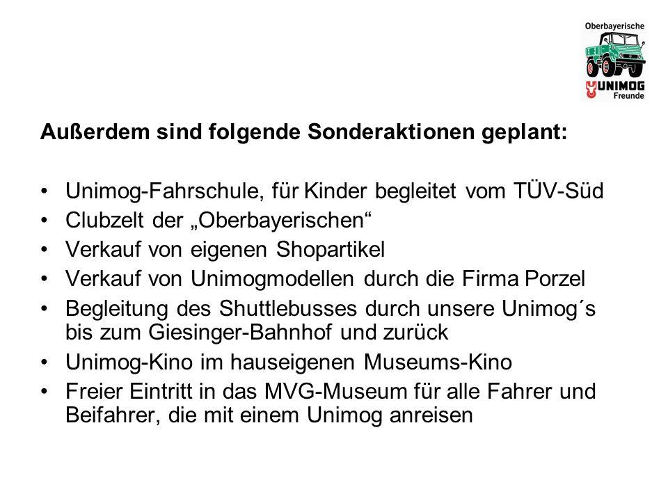 Außerdem sind folgende Sonderaktionen geplant: Unimog-Fahrschule, für Kinder begleitet vom TÜV-Süd Clubzelt der Oberbayerischen Verkauf von eigenen Sh