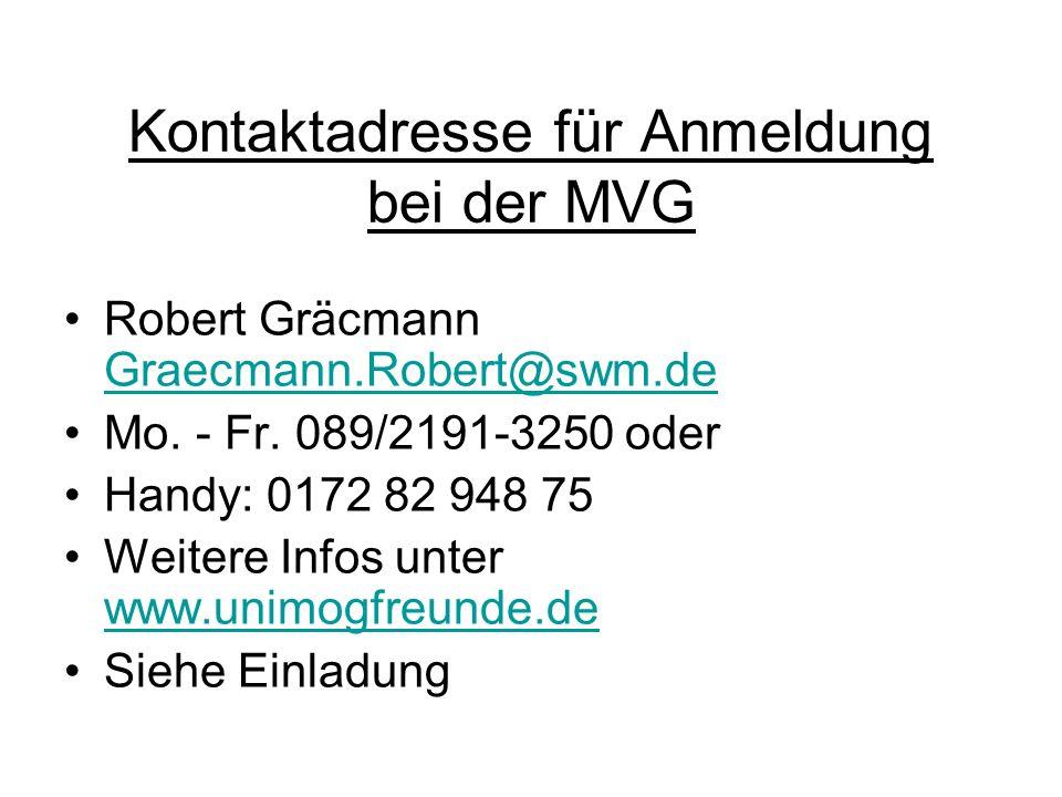 Kontaktadresse für Anmeldung bei der MVG Robert Gräcmann Graecmann.Robert@swm.de Graecmann.Robert@swm.de Mo. - Fr. 089/2191-3250 oder Handy: 0172 82 9