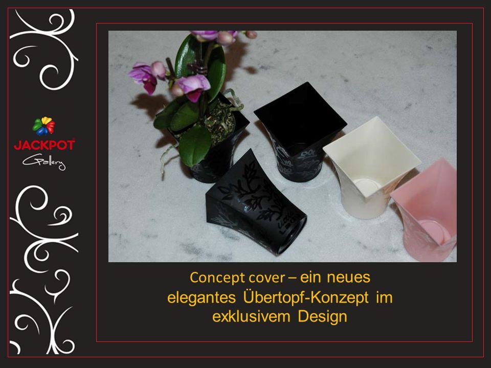 Concept cover – ein neues elegantes Übertopf-Konzept im exklusivem Design