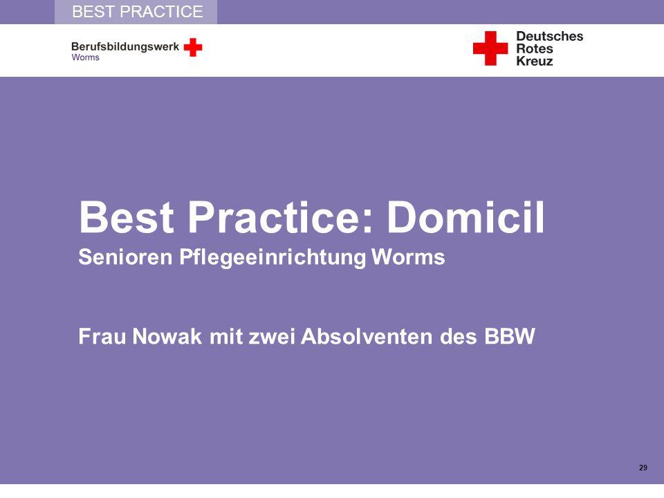 BEST PRACTICE Best Practice: Domicil Senioren Pflegeeinrichtung Worms Frau Nowak mit zwei Absolventen des BBW 29