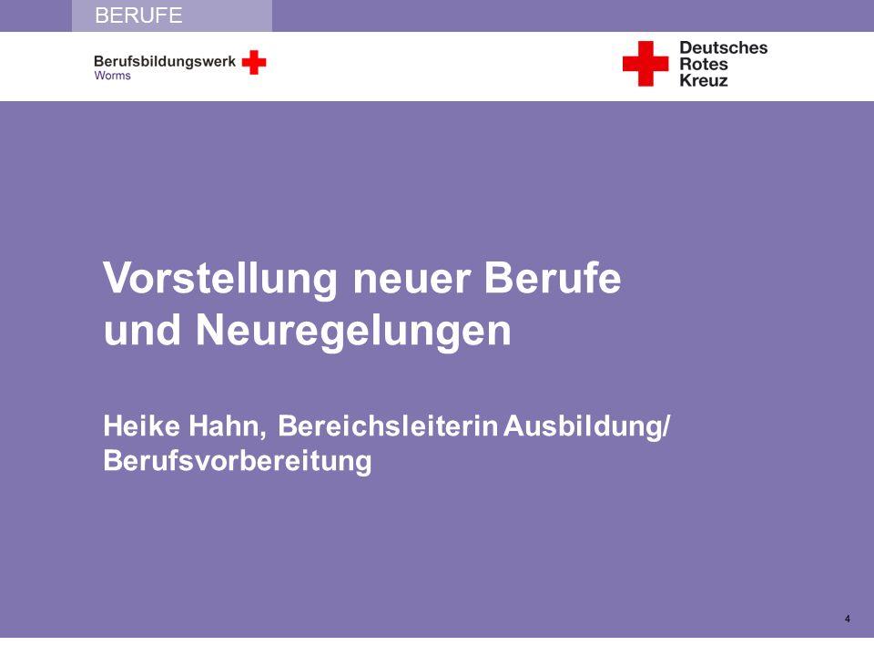 BERUFE Vorstellung neuer Berufe und Neuregelungen Heike Hahn, Bereichsleiterin Ausbildung/ Berufsvorbereitung 4