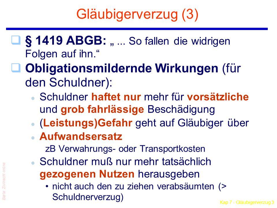 Kap 7 - Gläubigerverzug 3 Barta: Zivilrecht online Gläubigerverzug (3) q§ 1419 ABGB:... So fallen die widrigen Folgen auf ihn. qObligationsmildernde W