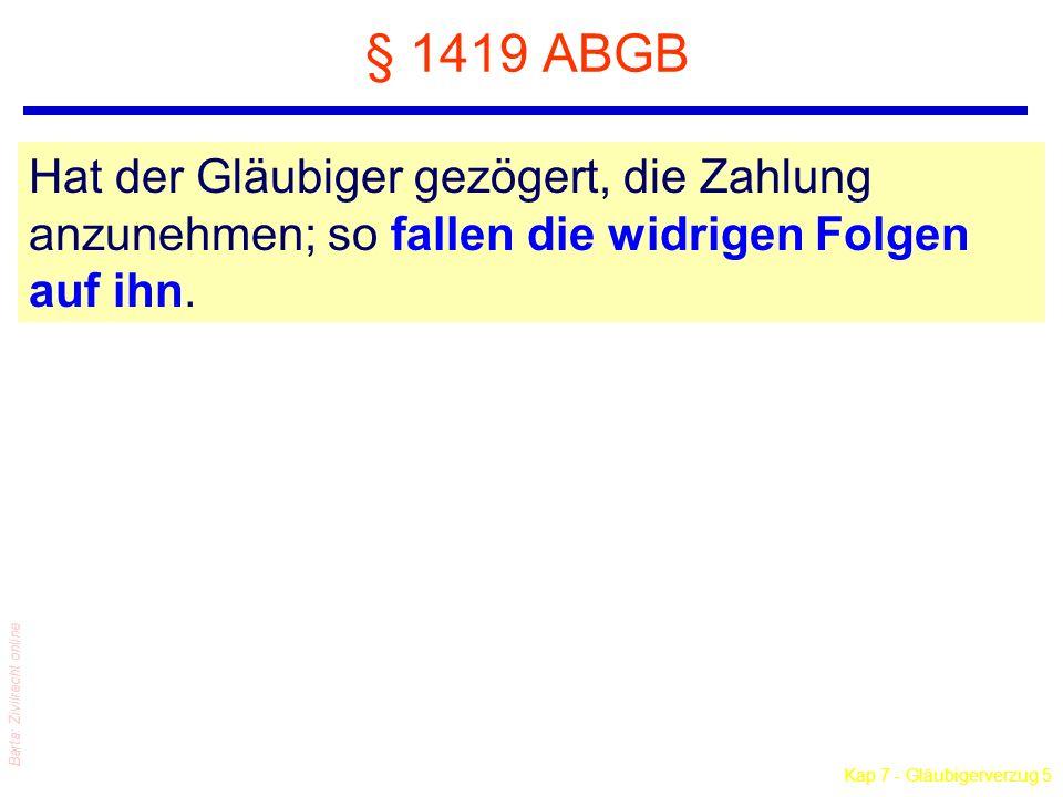 Kap 7 - Gläubigerverzug 5 Barta: Zivilrecht online § 1419 ABGB Hat der Gläubiger gezögert, die Zahlung anzunehmen; so fallen die widrigen Folgen auf ihn.