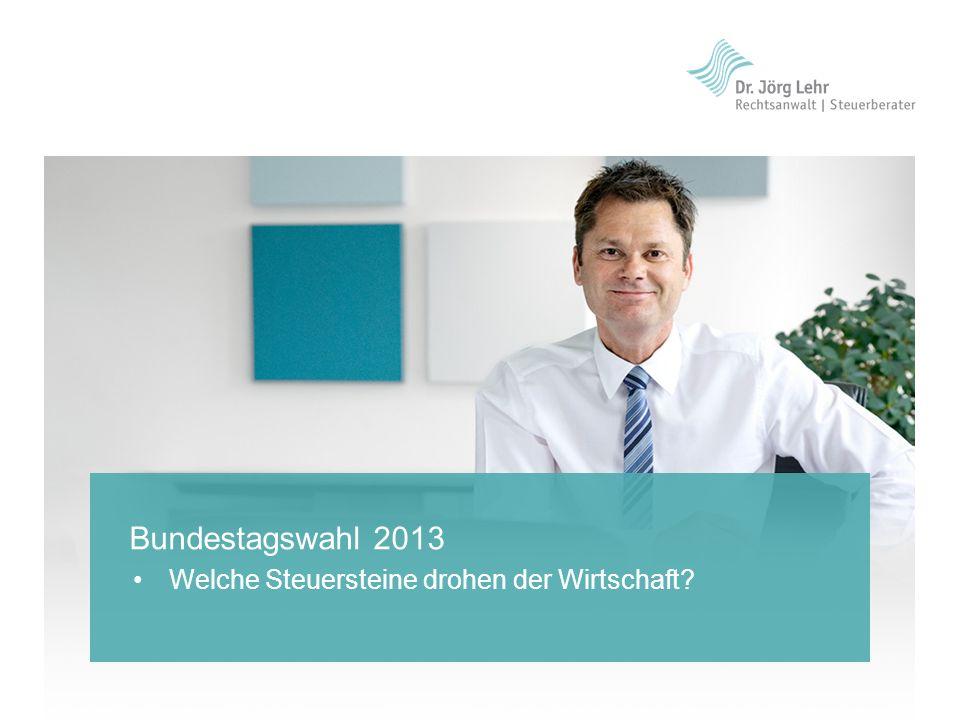 Welche Steuersteine drohen der Wirtschaft? Bundestagswahl 2013