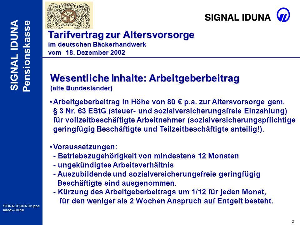 2 SIGNAL IDUNA Gruppe mabav-91690 SIGNAL IDUNA Pensionskasse Tarifvertrag zur Altersvorsorge im deutschen Bäckerhandwerk vom 18. Dezember 2002 Wesentl