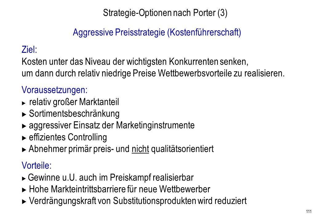 111 Strategie-Optionen nach Porter (3) Aggressive Preisstrategie (Kostenführerschaft) Ziel: Kosten unter das Niveau der wichtigsten Konkurrenten senke