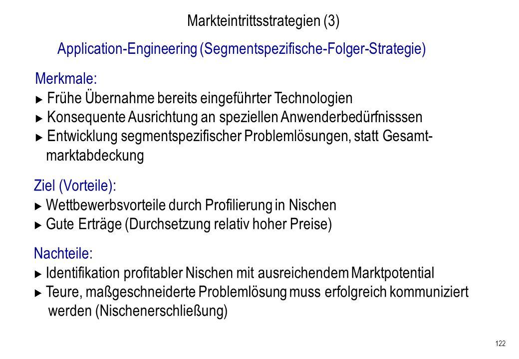 122 Markteintrittsstrategien (3) Application-Engineering (Segmentspezifische-Folger-Strategie) Merkmale: Frühe Übernahme bereits eingeführter Technolo