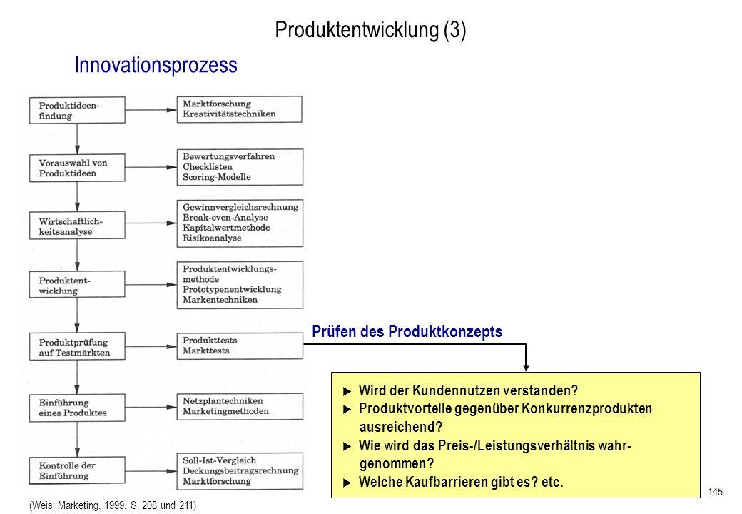 145 Produktentwicklung (3) (Weis: Marketing, 1999, S. 208 und 211) Wird der Kundennutzen verstanden? Produktvorteile gegenüber Konkurrenzprodukten aus