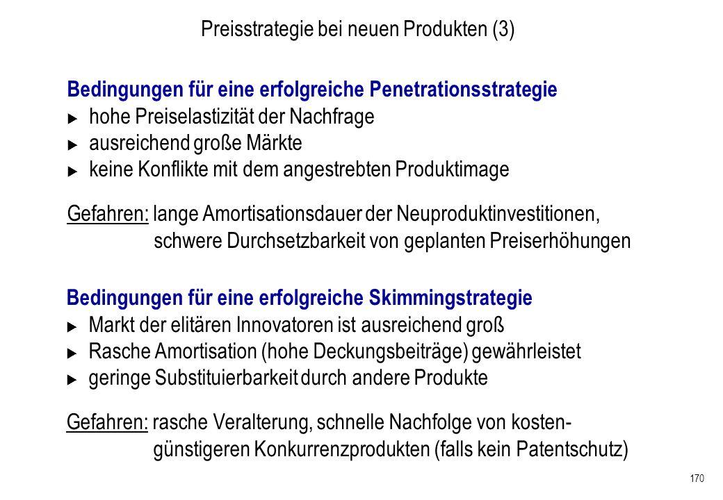 170 Preisstrategie bei neuen Produkten (3) Bedingungen für eine erfolgreiche Penetrationsstrategie hohe Preiselastizität der Nachfrage ausreichend gro
