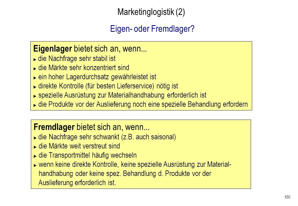 190 Marketinglogistik (2) Eigen- oder Fremdlager? Eigenlager bietet sich an, wenn... die Nachfrage sehr stabil ist die Märkte sehr konzentriert sind e