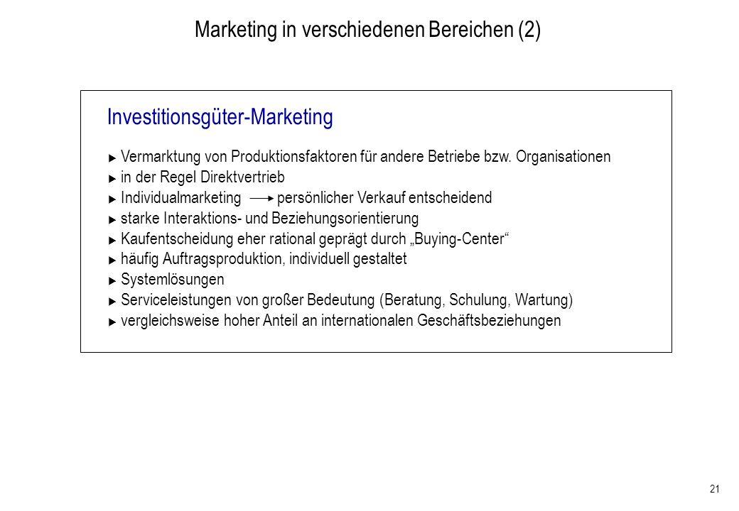 21 Marketing in verschiedenen Bereichen (2) Investitionsgüter-Marketing Vermarktung von Produktionsfaktoren für andere Betriebe bzw. Organisationen in