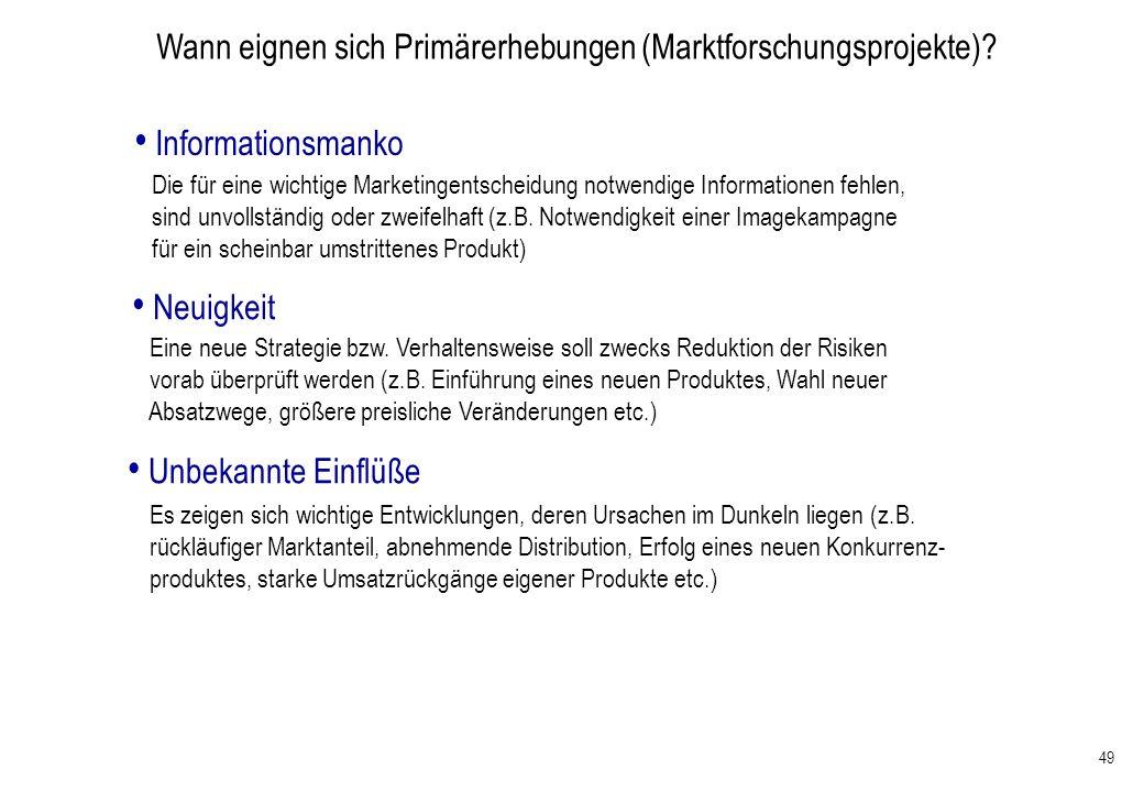 49 Wann eignen sich Primärerhebungen (Marktforschungsprojekte)? Informationsmanko Die für eine wichtige Marketingentscheidung notwendige Informationen
