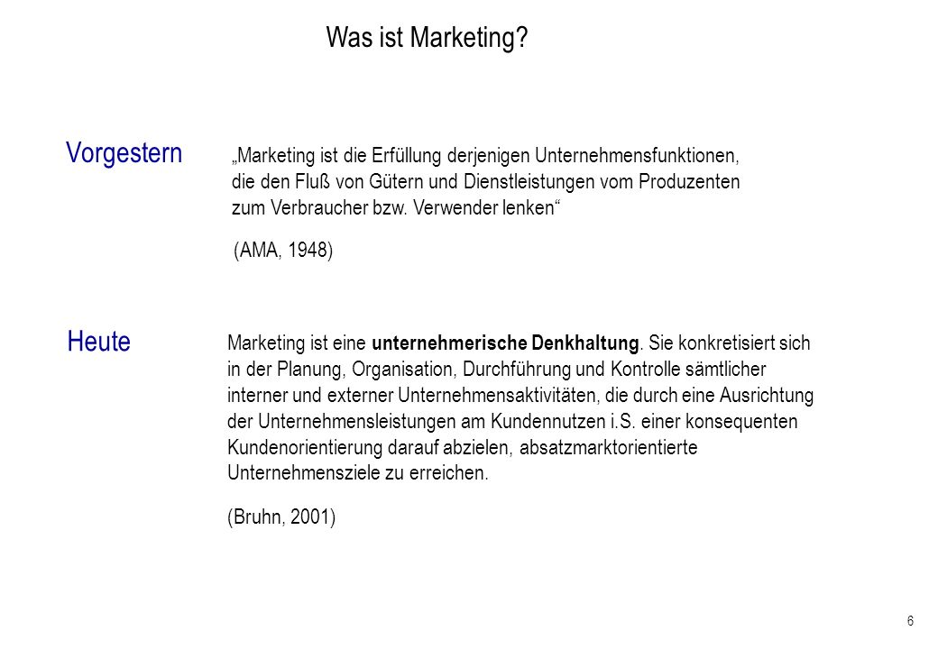 6 Was ist Marketing? Marketing ist die Erfüllung derjenigen Unternehmensfunktionen, die den Fluß von Gütern und Dienstleistungen vom Produzenten zum V