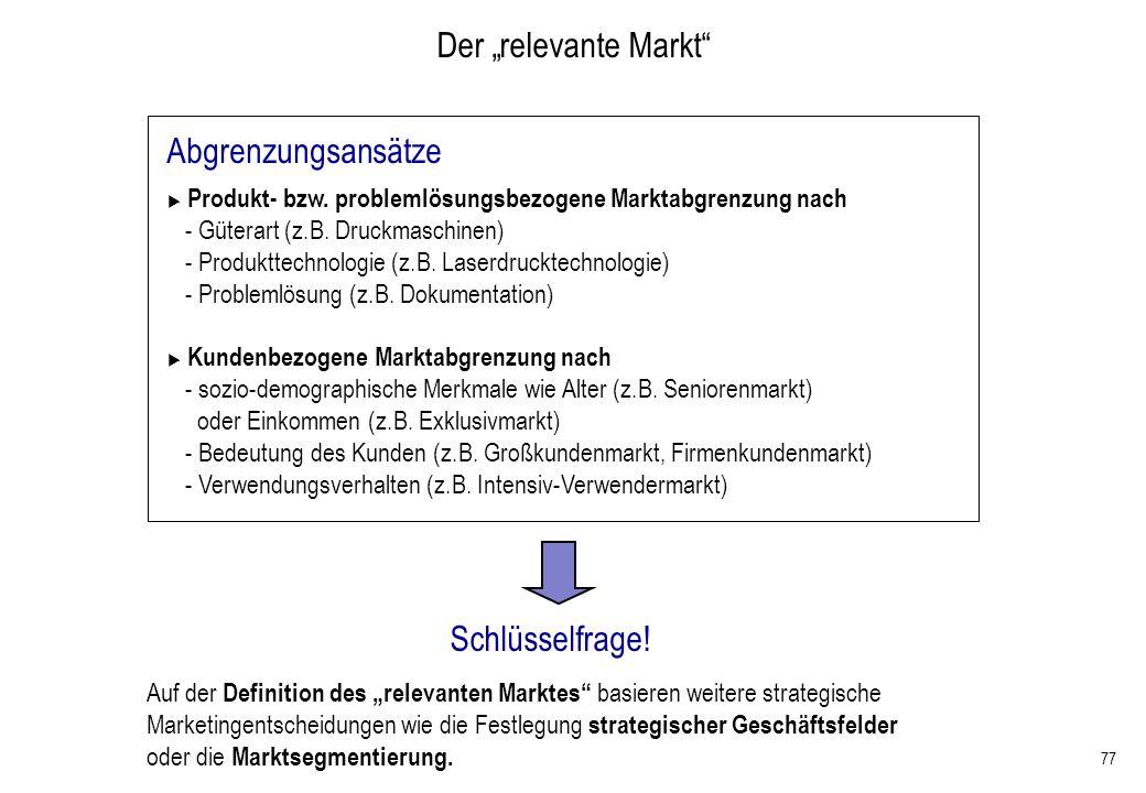 77 Der relevante Markt Produkt- bzw. problemlösungsbezogene Marktabgrenzung nach - Güterart (z.B. Druckmaschinen) - Produkttechnologie (z.B. Laserdruc