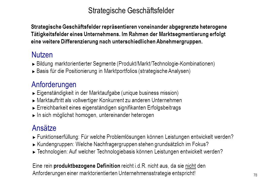 78 Strategische Geschäftsfelder Strategische Geschäftsfelder repräsentieren voneinander abgegrenzte heterogene Tätigkeitsfelder eines Unternehmens. Im