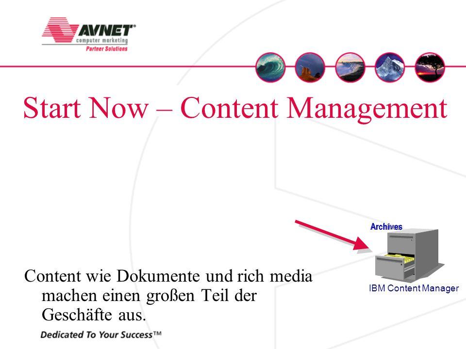 Start Now – Content Management Content wie Dokumente und rich media machen einen großen Teil der Geschäfte aus. Archives IBM Content Manager
