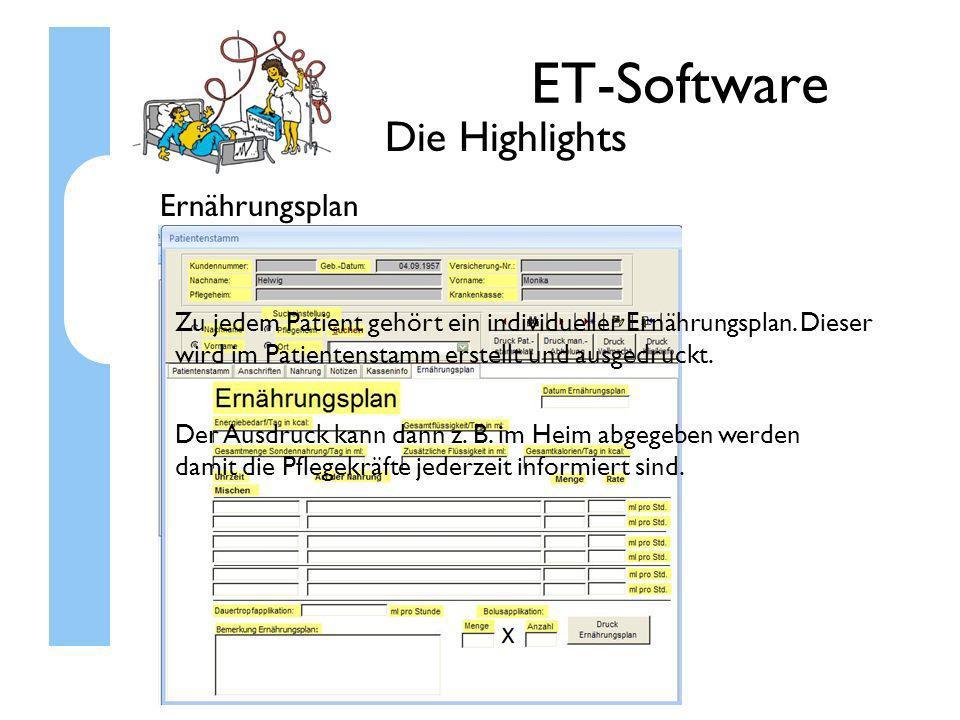 ET-Software Die Highlights Ernährungsplan Zu jedem Patient gehört ein individueller Ernährungsplan. Dieser wird im Patientenstamm erstellt und ausgedr