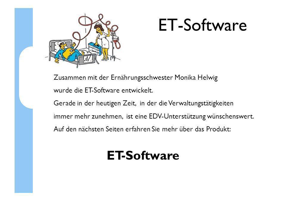 ET-Software Zusammen mit der Ernährungsschwester Monika Helwig wurde die ET-Software entwickelt. Gerade in der heutigen Zeit, in der die Verwaltungstä
