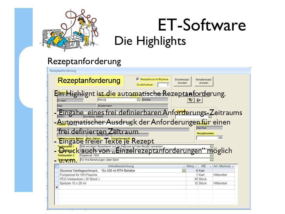 ET-Software Die Highlights Rezeptanforderung Ein Highlignt ist die automatische Rezeptanforderung. - Eingabe eines frei definierbaren Anforderungs-Zei