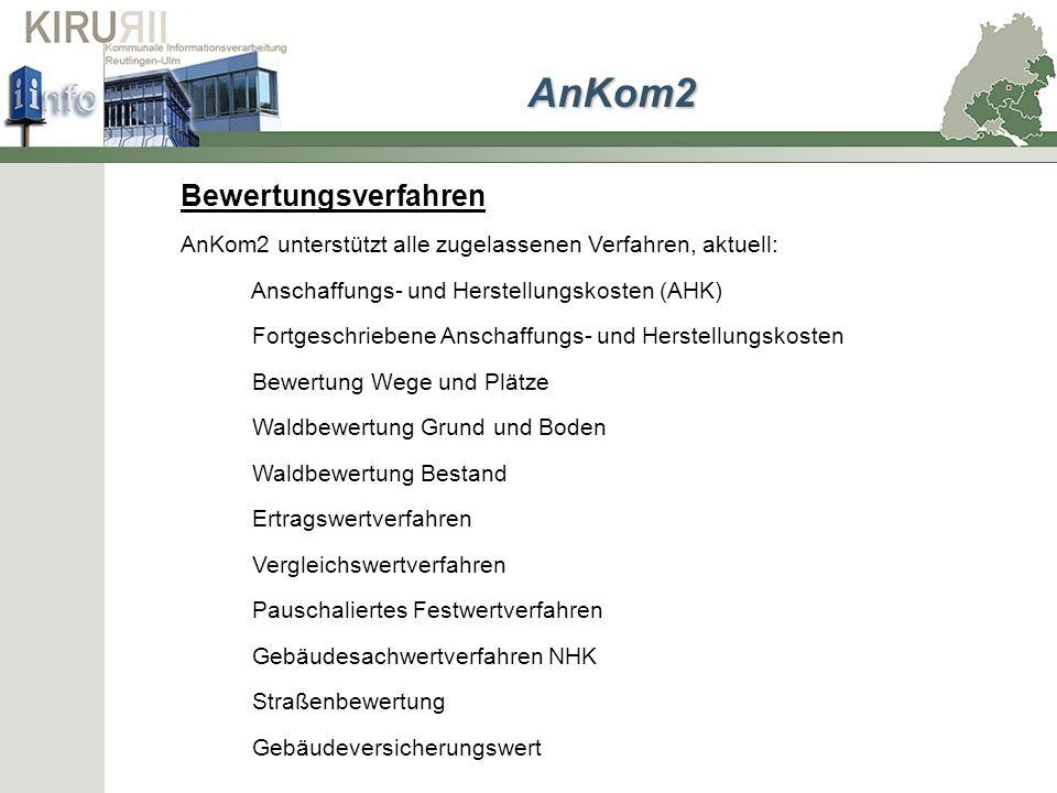 Bewertungsverfahren AnKom2 unterstützt alle zugelassenen Verfahren, aktuell: Anschaffungs- und Herstellungskosten (AHK) Fortgeschriebene Anschaffungs-