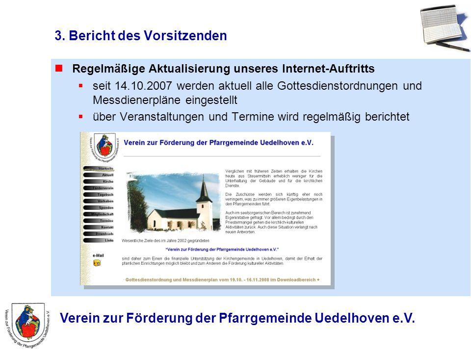 3. Bericht des Vorsitzenden Regelmäßige Aktualisierung unseres Internet-Auftritts seit 14.10.2007 werden aktuell alle Gottesdienstordnungen und Messdi