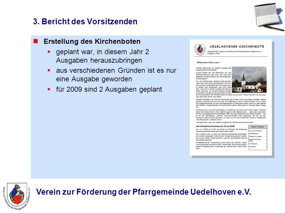 Verein zur Förderung der Pfarrgemeinde Uedelhoven e.V. 3. Bericht des Vorsitzenden Erstellung des Kirchenboten geplant war, in diesem Jahr 2 Ausgaben