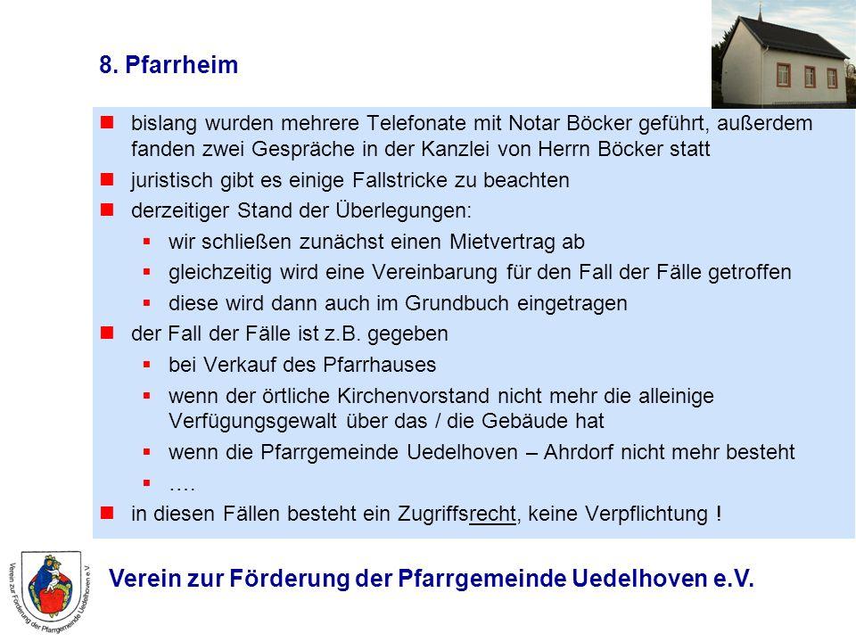 Verein zur Förderung der Pfarrgemeinde Uedelhoven e.V. 8. Pfarrheim bislang wurden mehrere Telefonate mit Notar Böcker geführt, außerdem fanden zwei G