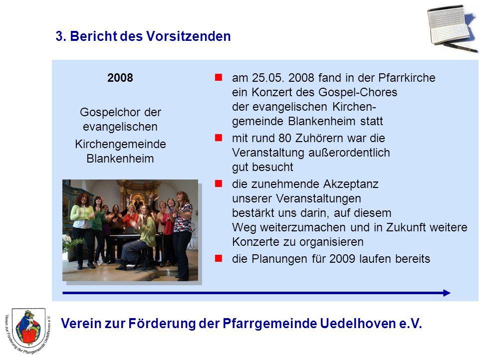 Verein zur Förderung der Pfarrgemeinde Uedelhoven e.V. 3. Bericht des Vorsitzenden 2008 Gospelchor der evangelischen Kirchengemeinde Blankenheim am 25