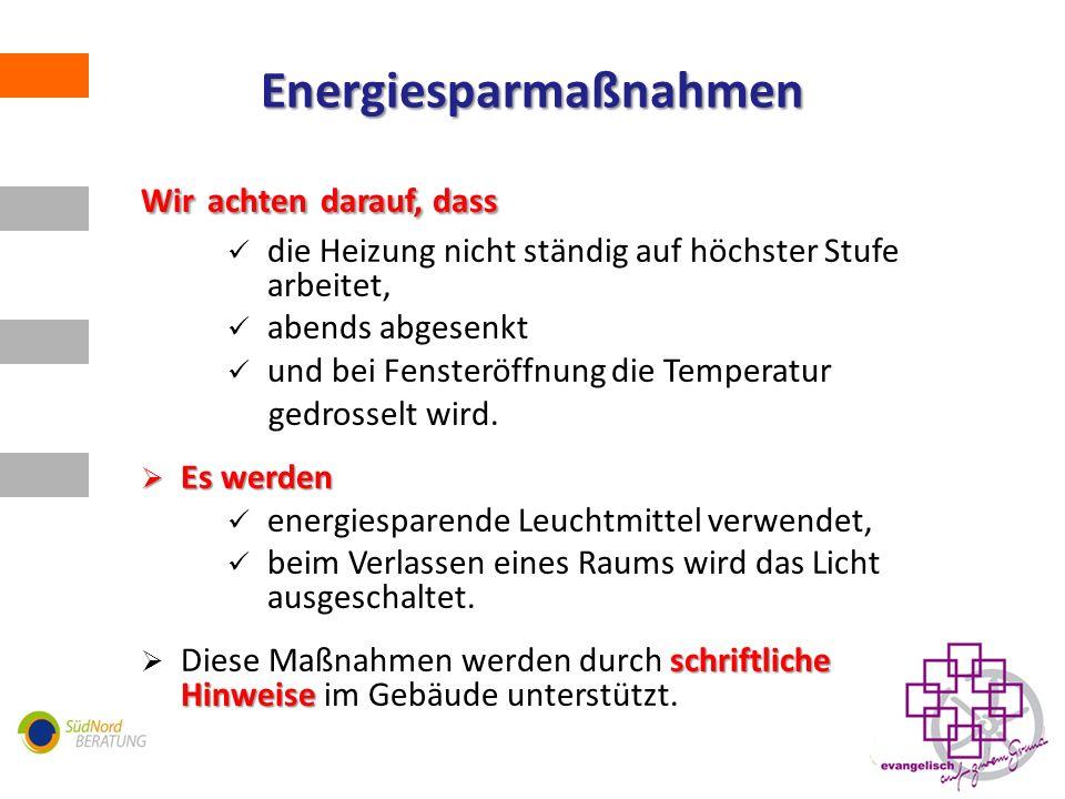 Energiesparmaßnahmen Wir achten darauf, dass die Heizung nicht ständig auf höchster Stufe arbeitet, abends abgesenkt und bei Fensteröffnung die Temperatur gedrosselt wird.