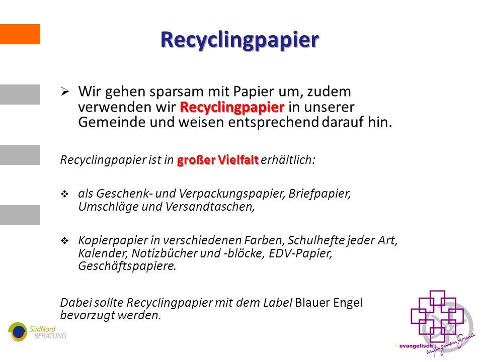 Recyclingpapier Recyclingpapier Wir gehen sparsam mit Papier um, zudem verwenden wir Recyclingpapier in unserer Gemeinde und weisen entsprechend darauf hin.