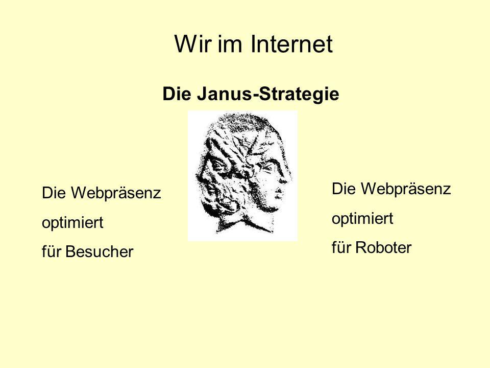 Wir im Internet Die Janus-Strategie Die Webpräsenz optimiert für Besucher Die Webpräsenz optimiert für Roboter