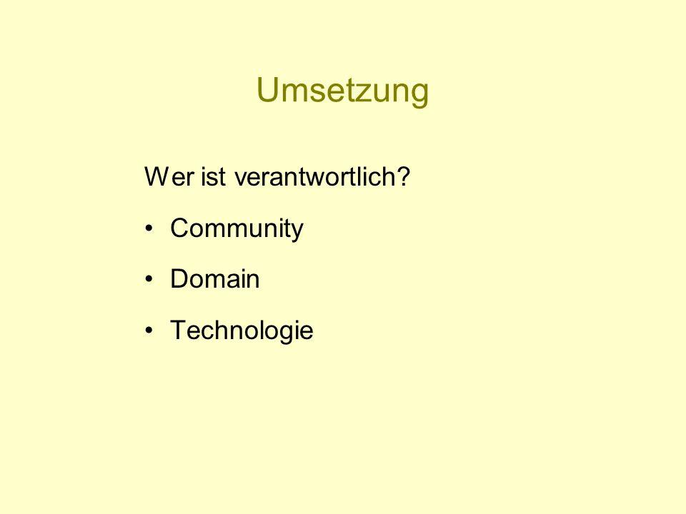 Umsetzung Wer ist verantwortlich Community Domain Technologie
