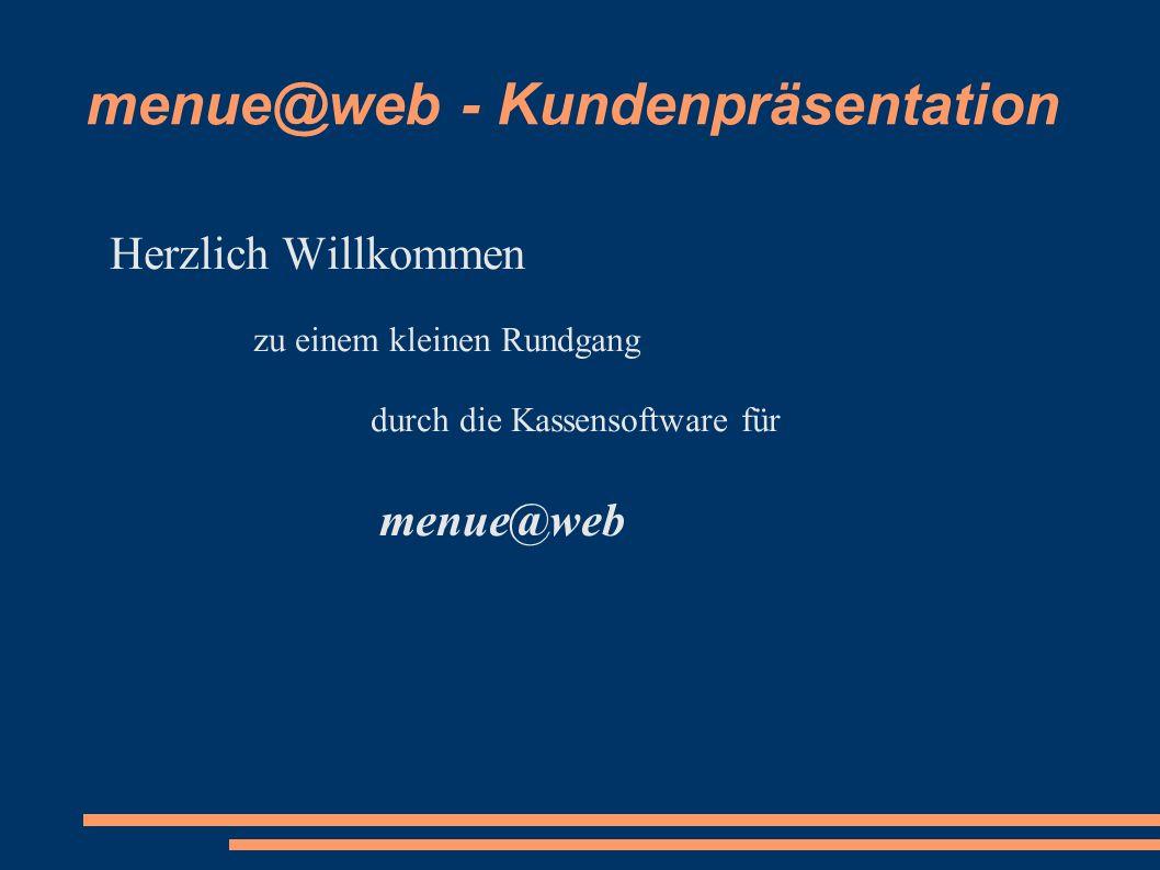menue@web - Kundenpräsentation Meine Kasse – Deine Kasse Sie können die menue@web-Kassensoftware auf einem normalen PC laufen lassen, sie wird dann mit der Maus bedient ODER Sie setzen unser Kassenterminal mit Touchscreen und Kundendisplay ein.