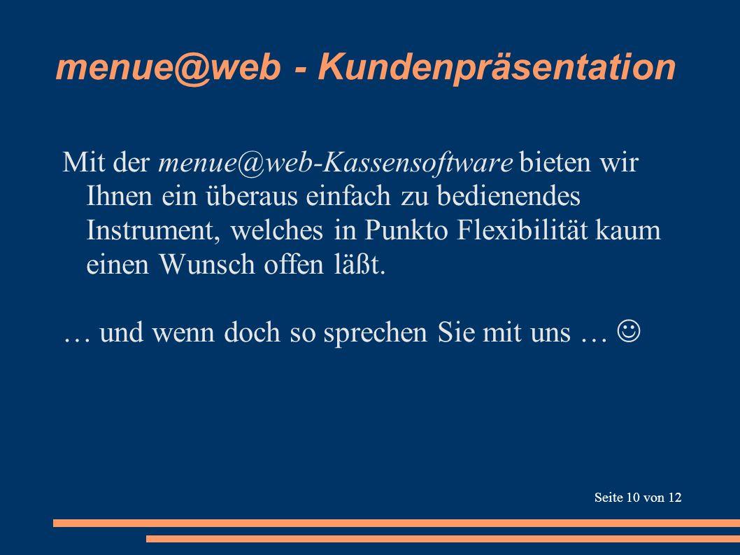 menue@web - Kundenpräsentation Mit der menue@web-Kassensoftware bieten wir Ihnen ein überaus einfach zu bedienendes Instrument, welches in Punkto Flex