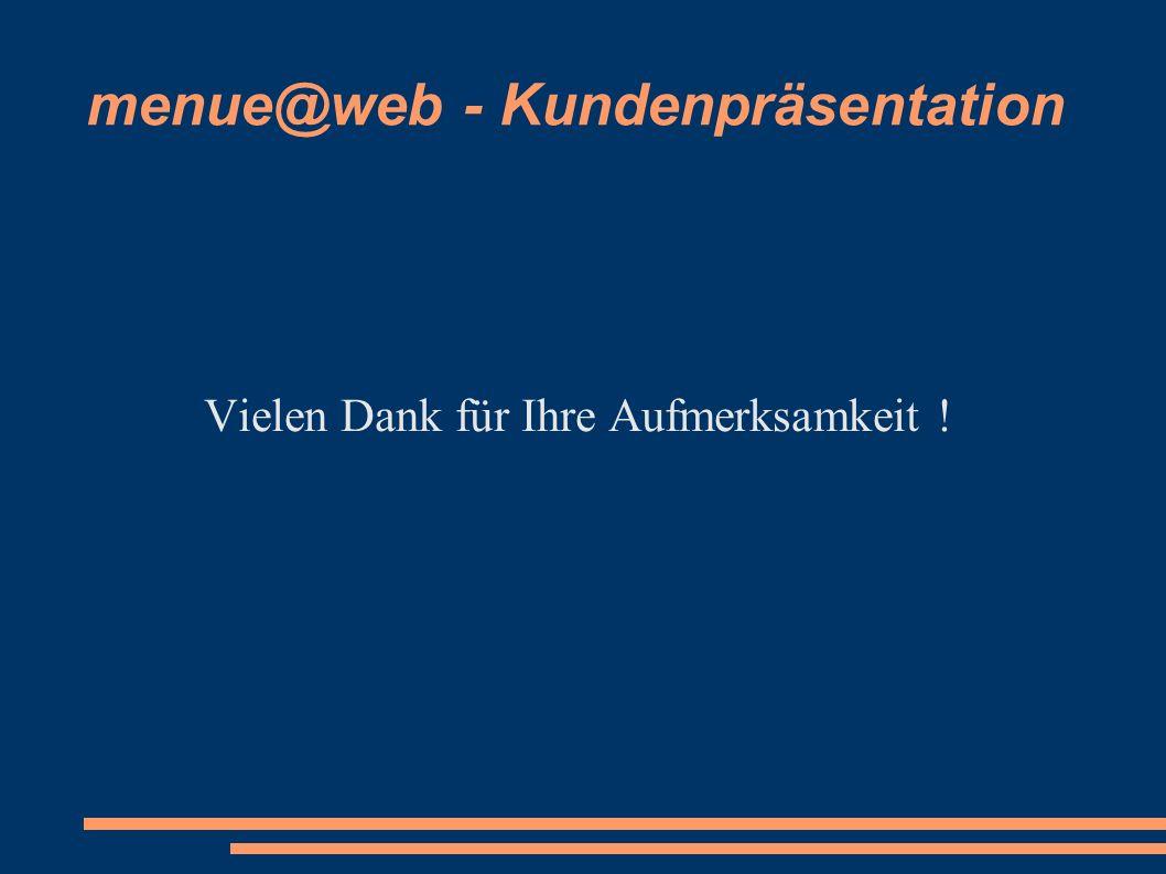 menue@web - Kundenpräsentation Vielen Dank für Ihre Aufmerksamkeit !