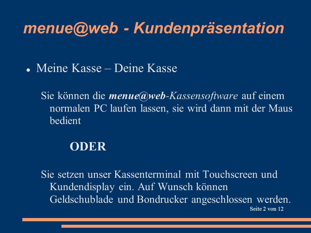 menue@web - Kundenpräsentation Die menue@web-Kassensoftware leistet alle Funktionen für die Ausgabe der vorbestellten Artikel und den Verkauf von weiteren Waren vor Ort (Point-of-Sale) einfach und effektiv abzubilden.